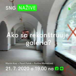 Ako sa rekonštruuje galéria? -  ďalšia časť SNG nažive
